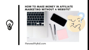 How to make money in affiliate marketing without a website